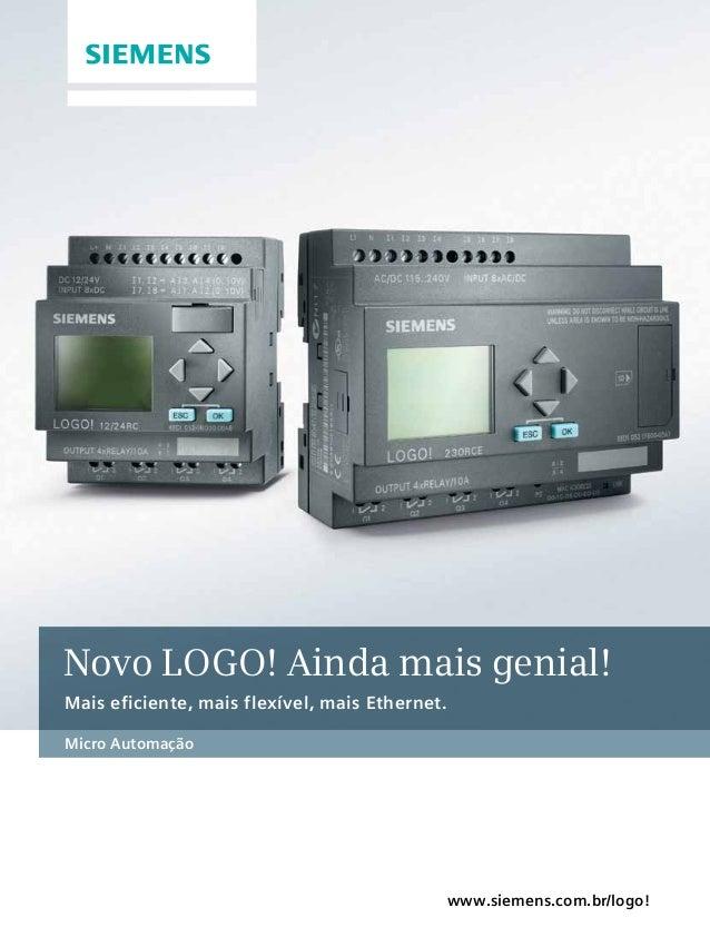www.siemens.com.br/logo! Micro Automação Novo LOGO! Ainda mais genial! Mais eficiente, mais flexível, mais Ethernet.