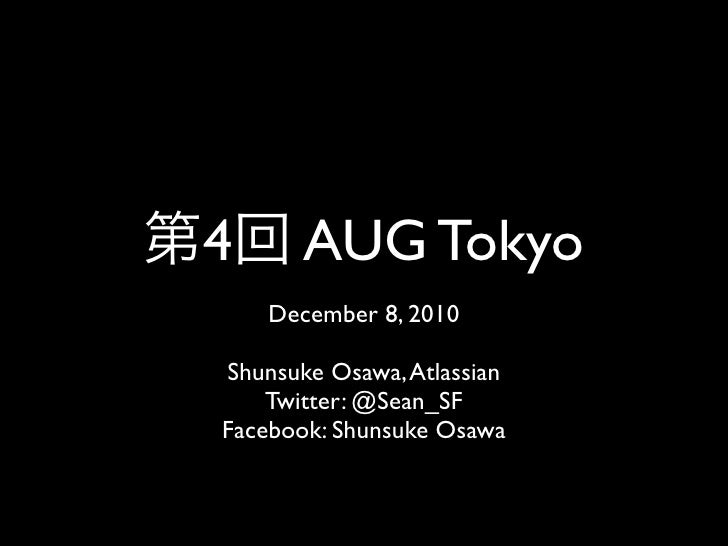 4      AUG Tokyo    December 8, 2010Shunsuke Osawa, Atlassian    Twitter: @Sean_SFFacebook: Shunsuke Osawa