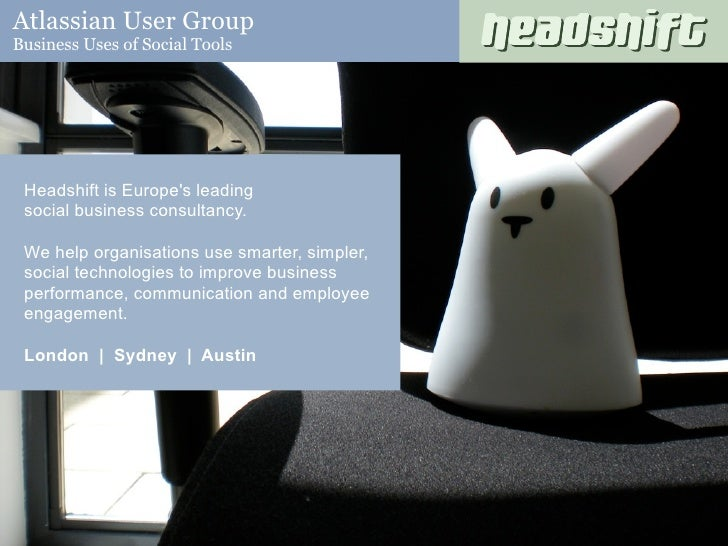 Atlassian User Group Business Uses of Social Tools      Headshift is Europe's leading  social business consultancy.   We h...