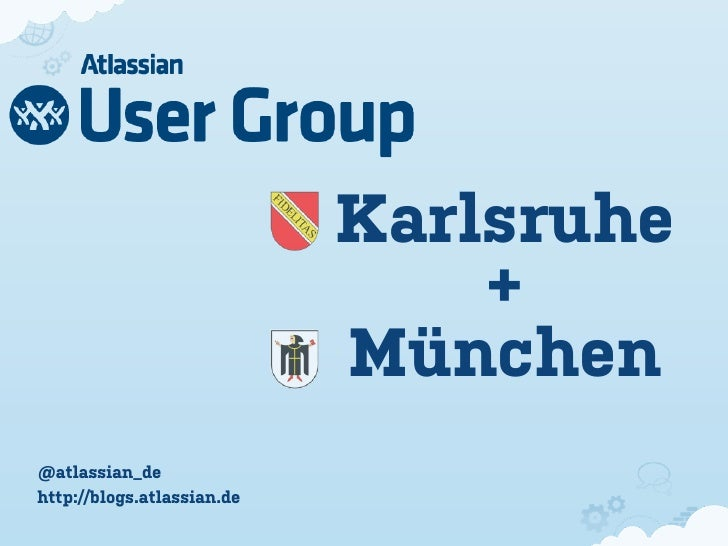 Karlsruhe                                +                            München@atlassian_dehttp://blogs.atlassian.de