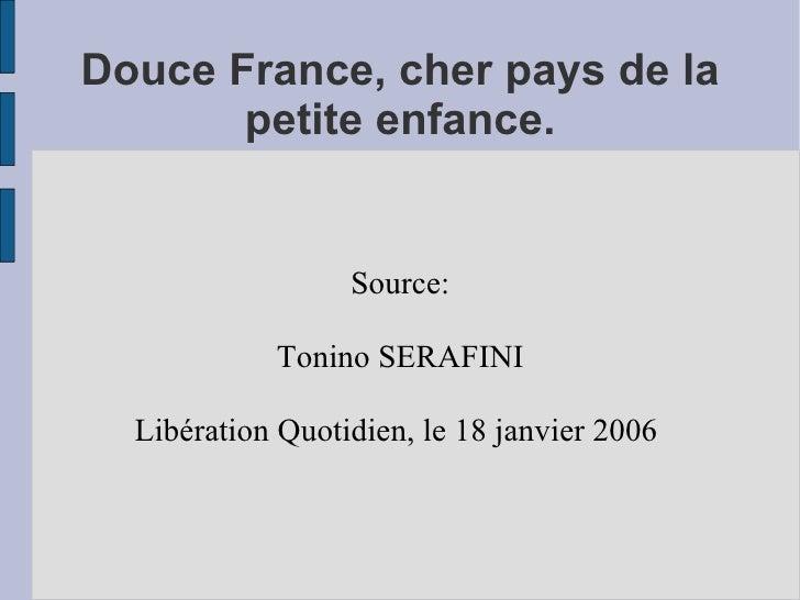 Douce France, cher pays de la        petite enfance.                     Source:              Tonino SERAFINI    Libératio...