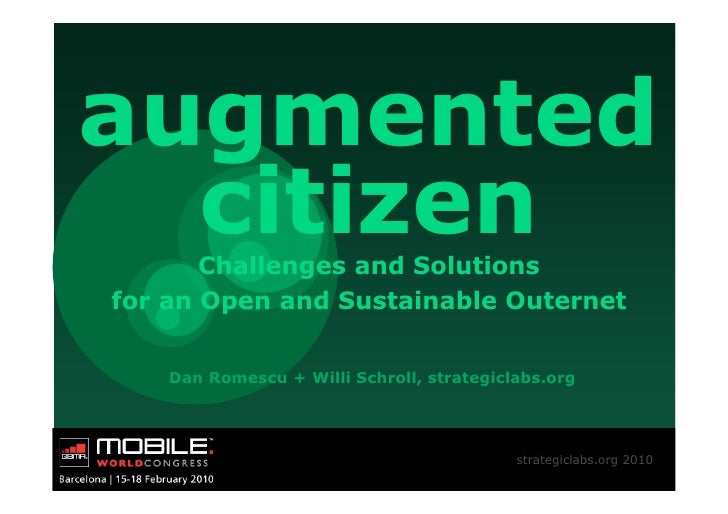 augmented   citizen        Challenges and Solutions for an Open and Sustainable Outernet       Dan Romescu + Willi Schroll...