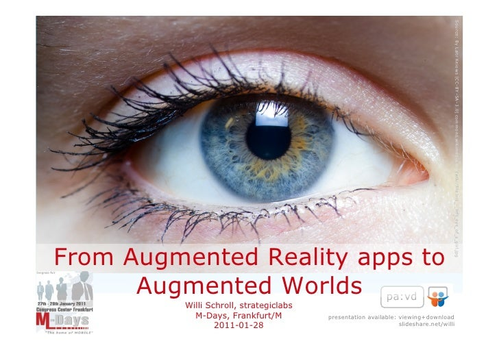 FromAugmented Reality    apps toAugmented Worlds   Willi Schroll, strategiclabs     M-Days, Frankfurt/M           2011-01-...