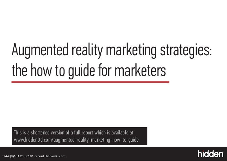 Augmented reality marketing strategies:     the how to guide for marketers       This is a shortened version of a full rep...