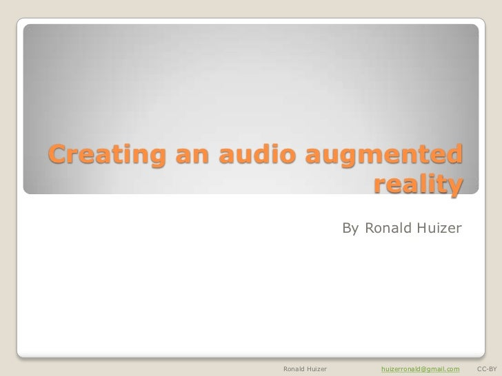 Creating an audio augmented                      reality                                By Ronald Huizer                Ro...