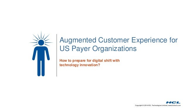 Augmented Customer Experience for  US Payer Organizations  Copyright © 2014 HCL Technologies Limited | www.hcltech.com  Ho...