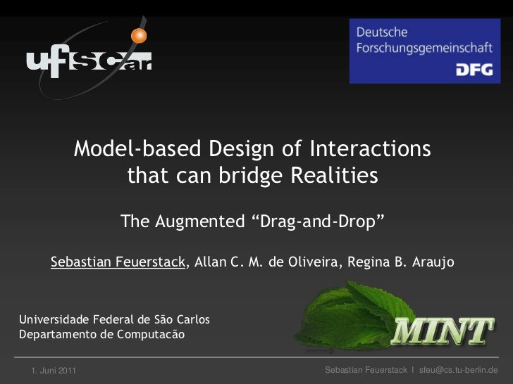 "1. Juni 2011<br />Model-based Design of Interactions that can bridge RealitiesThe Augmented ""Drag-and-Drop""Sebastian Feuer..."