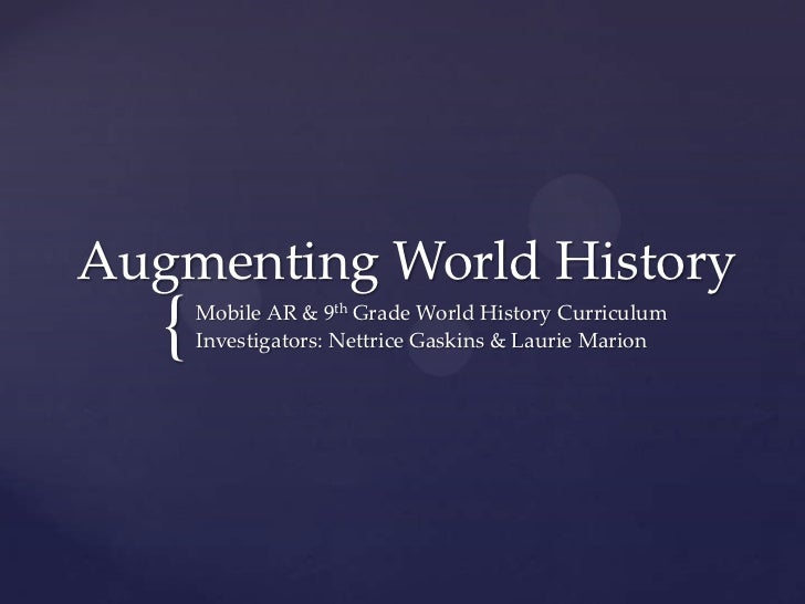 Augmenting World History   {   Mobile AR & 9th Grade World History Curriculum       Investigators: Nettrice Gaskins & Laur...