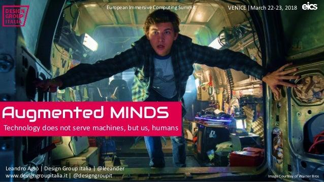 Augmented MINDS 1 Technologydoesnotservemachines,butus,humans LeandroAgrò  DesignGroupItalia @leeander Image...