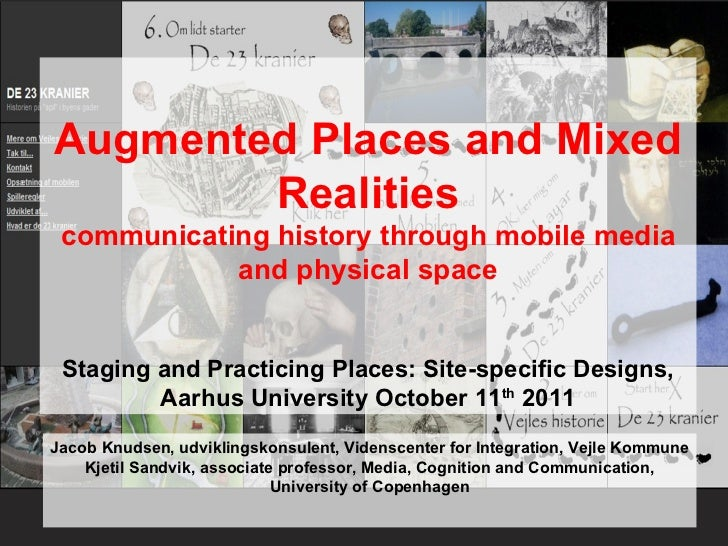 Augmented Places and Mixed Realities communicating history through mobile media and physical space   Staging and Practicin...