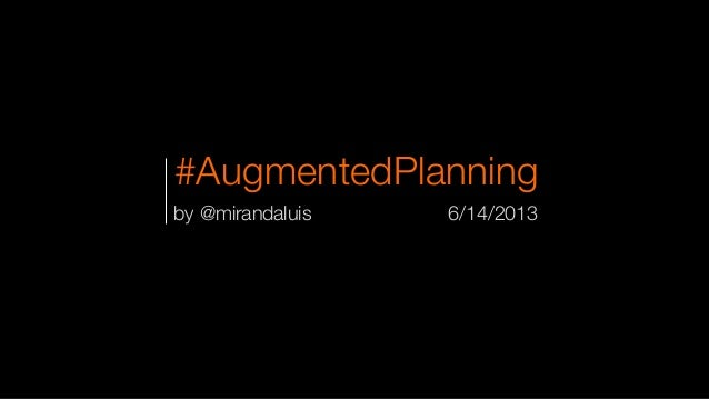 #AugmentedPlanning by @mirandaluis 6/14/2013