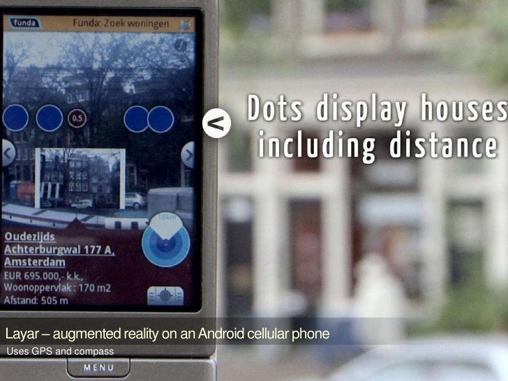 Layar – augmented reality on an Android cellular phone<br />Uses GPS and compass<br />