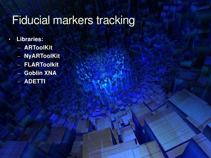 Fiducial markers tracking<br /><ul><li>Libraries: