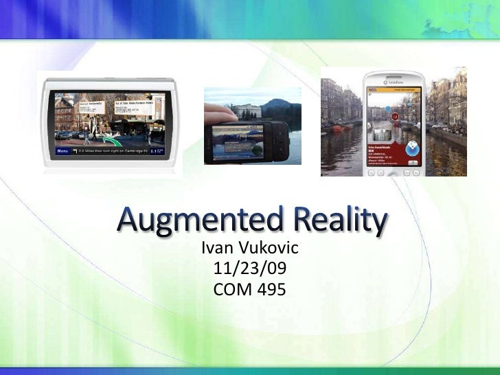 Augmented Reality<br />Ivan Vukovic<br />11/23/09<br />COM 495<br />