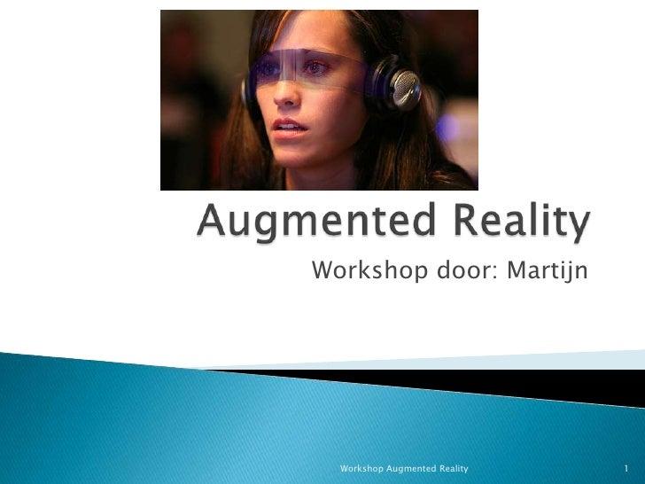 AugmentedReality<br />Workshop door: Martijn<br />1<br />Workshop Augmented Reality<br />