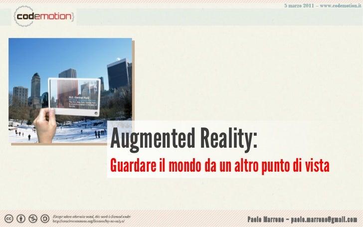 Augmented Reality:Guardare il mondo da un altro punto di vista                           Paolo Marrone – paolo.marrone@gma...