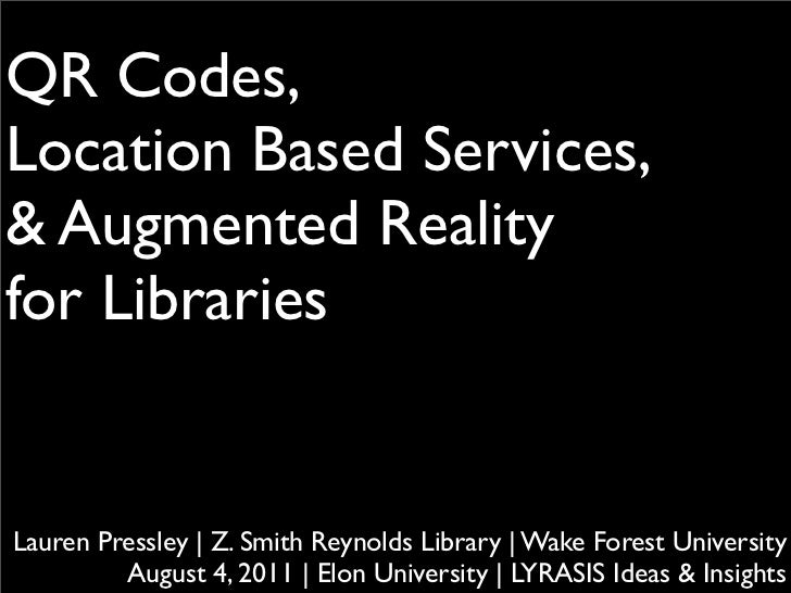 QR Codes,Location Based Services,& Augmented Realityfor LibrariesLauren Pressley | Z. Smith Reynolds Library | Wake Fores...