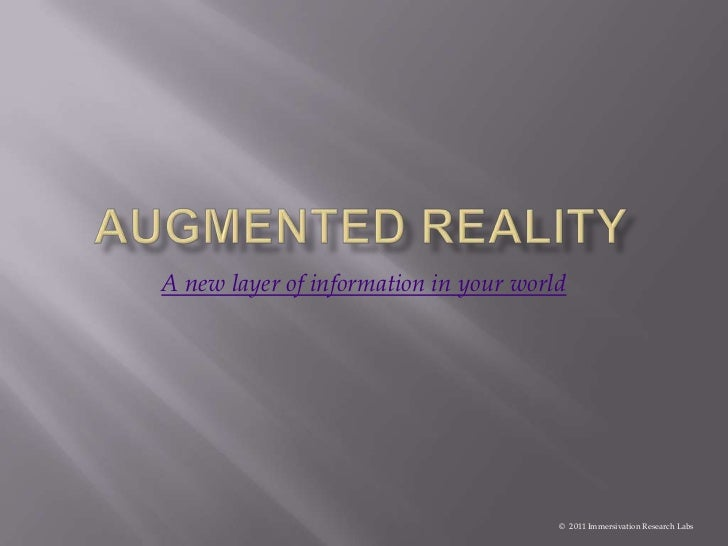 A new layer of information in your world                                       © 2011 Immersivation Research Labs