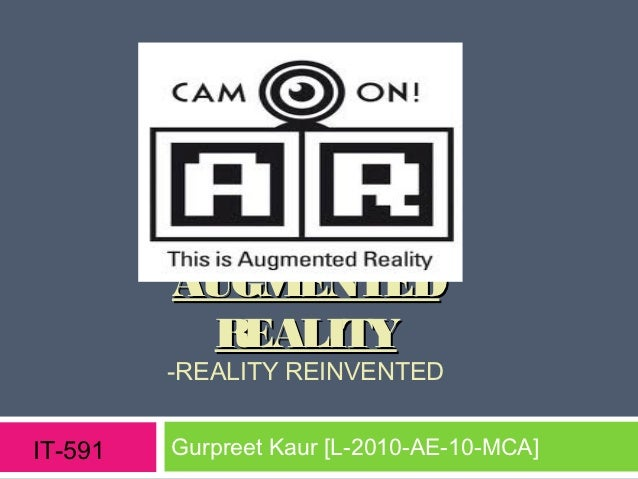 AUGMENTED          REALITY         -REALITY REINVENTEDIT-591   Gurpreet Kaur [L-2010-AE-10-MCA]