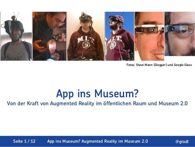 Seite 1 / 12 App ins Museum? Augmented Reality im Museum 2.0 @gradlApp ins Museum?Von der Kraft von Augmented Reality im ö...