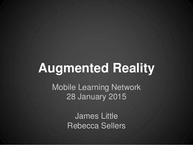Augmented Reality Mobile Learning Network 28 January 2015 James Little Rebecca Sellers