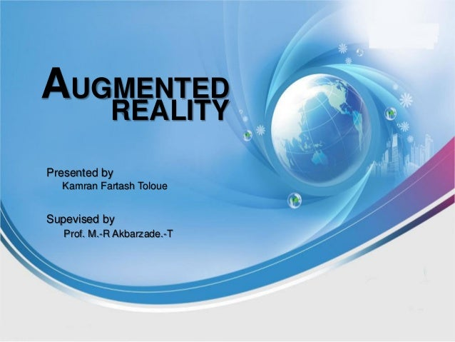 AUGMENTED REALITY Presented by Kamran Fartash Toloue Supevised by Prof. M.-R Akbarzade.-T