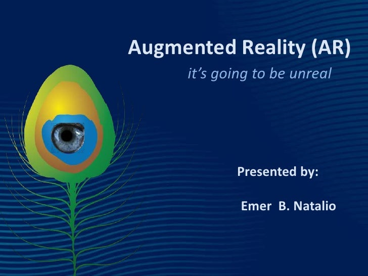 Augmented Reality (AR) <br />it's going to be unreal<br />Presented by:<br />Emer  B. Natalio<br />
