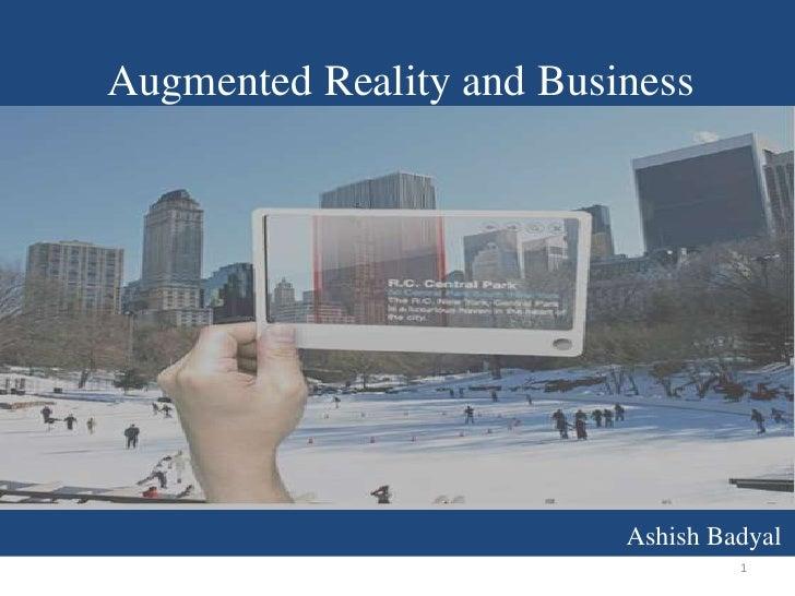 Augmented Reality and Business                          Ashish Badyal                                   1