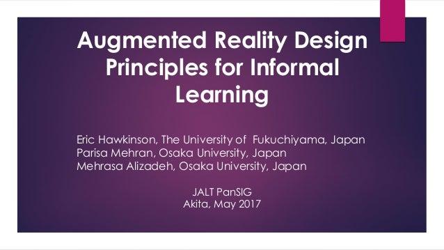 Augmented Reality Design Principles for Informal Learning Eric Hawkinson, The University of Fukuchiyama, Japan Parisa Mehr...