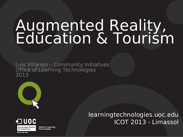 Augmented Reality, Education & Tourism Luis Villarejo – Community Initiatives Office of Learning Technologies 2013 learnin...