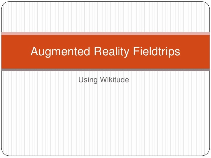 Using Wikitude<br />Augmented Reality Fieldtrips<br />