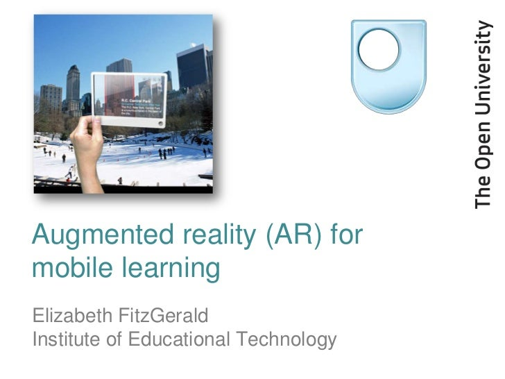 Augmented reality (AR) formobile learningElizabeth FitzGeraldInstitute of Educational Technology