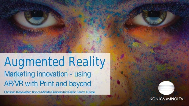 Augmented Reality Marketing innovation - using AR/VR with Print and beyond Christian Kiesewetter, Konica Minolta Business ...