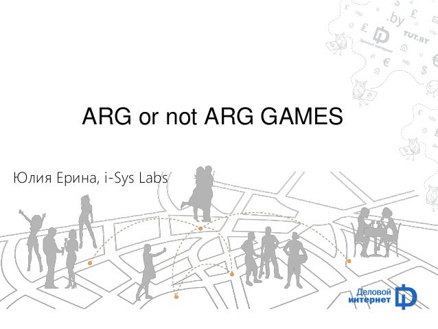 ARG or not ARG GAMES  Юлия Ерина, i-Sys Labs