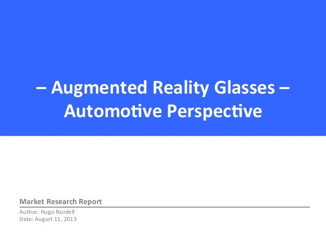–  Augmented  Reality  Glasses  –   Automo3ve  Perspec3ve    Market  Research  Report   Author:  Hug...