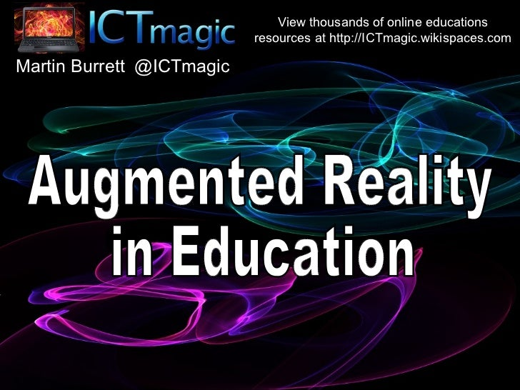 Augmented Reality in Education Martin Burrett View thousands of online educations resources at http://ICTmagic.wikispaces....
