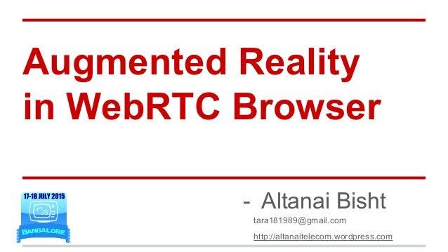 Augmented Reality in WebRTC Browser - Altanai Bisht tara181989@gmail.com http://altanaitelecom.wordpress.com
