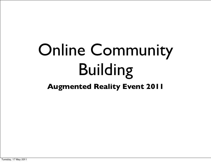 Online Community                            Building                        Augmented Reality Event 2011Tuesday, 17 May 2011