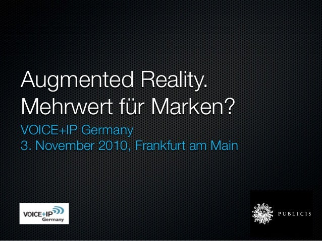 Augmented Reality. Mehrwert für Marken? VOICE+IP Germany 3. November 2010, Frankfurt am Main