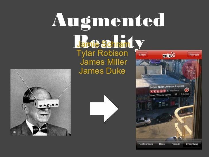 Augmented Reality Jamie Schram Tylar Robison James Miller James Duke