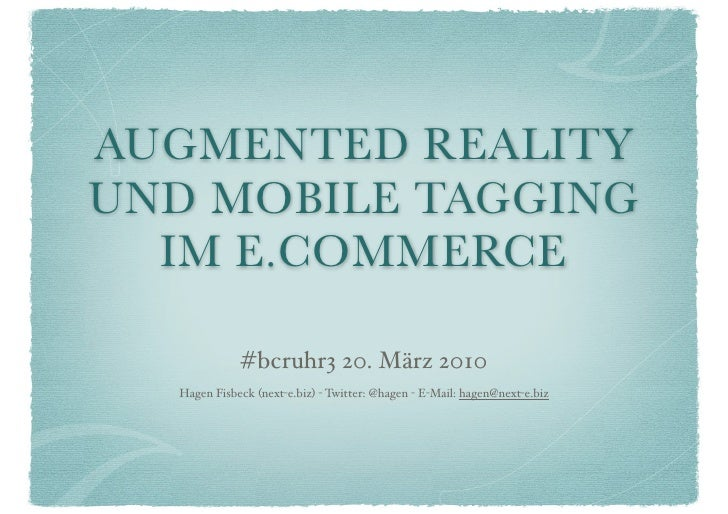 AUGMENTED REALITY UND MOBILE TAGGING   IM E.COMMERCE               #bcruhr3 20. März 2010   Hagen Fisbeck (next-e.biz) - T...