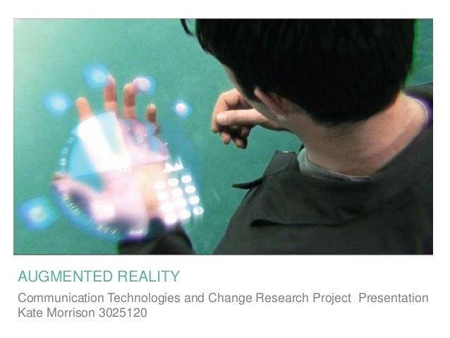 AUGMENTED REALITY Communication Technologies and Change Research Project Presentation Kate Morrison 3025120