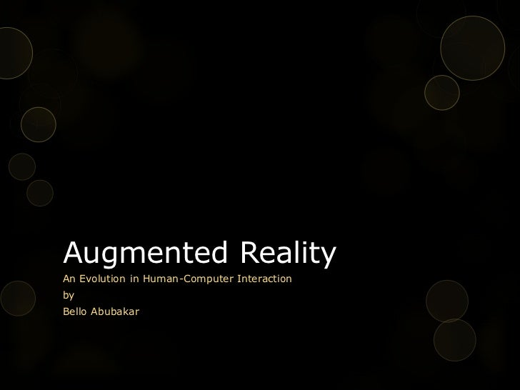 Augmented RealityAn Evolution in Human-Computer InteractionbyBello Abubakar