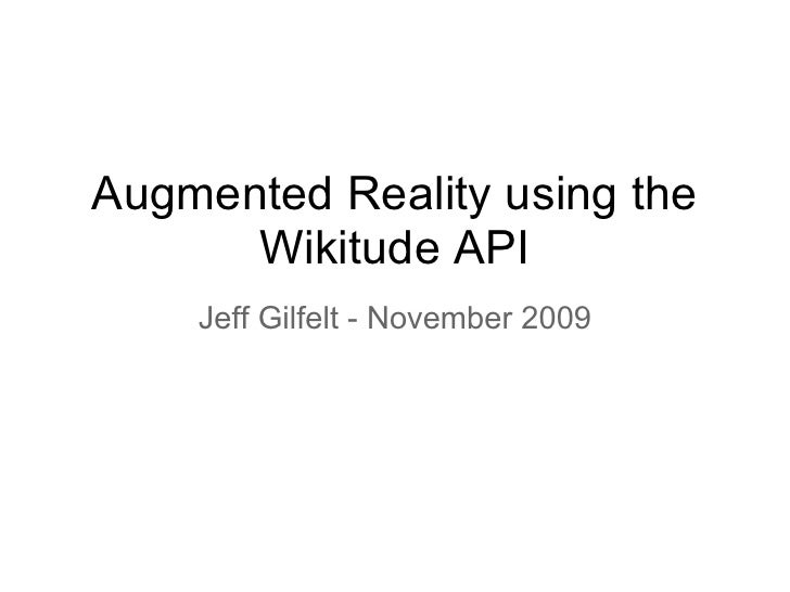 Augmented Reality using the       Wikitude API     Jeff Gilfelt - November 2009
