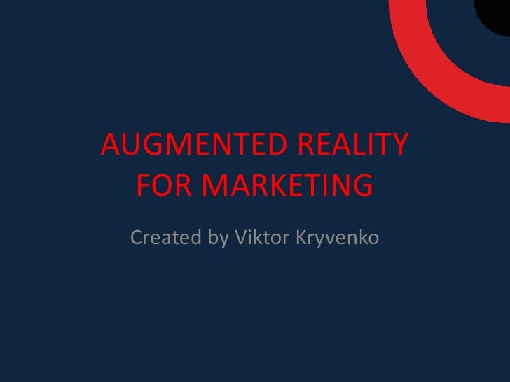 AUGMENTED REALITYFOR MARKETING<br />Created by Viktor Kryvenko<br />