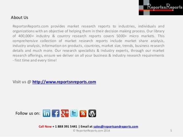 © ReportsnReports.com 2014 5 Follow us on: ReportsnReports.com provides market research reports to industries, individuals...