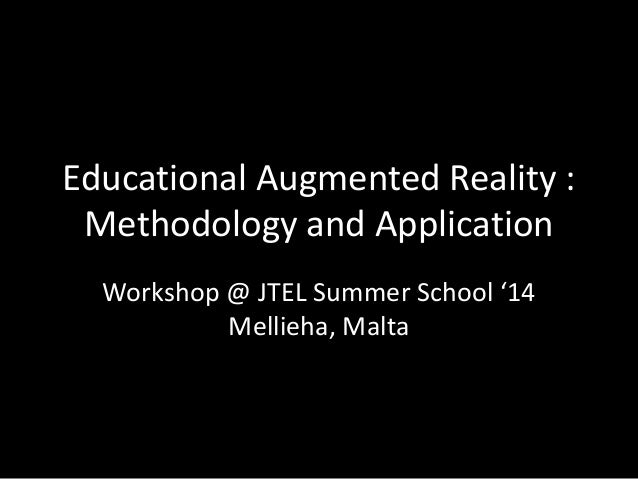 Educational Augmented Reality : Methodology and Application Workshop @ JTEL Summer School '14 Mellieha, Malta