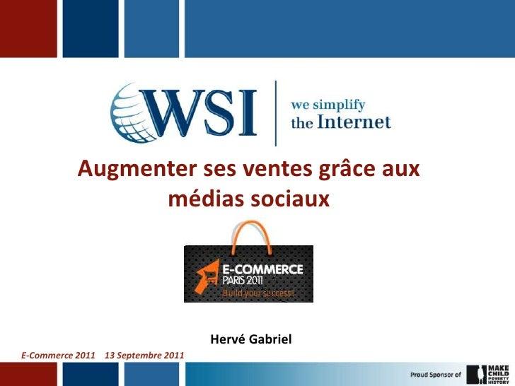 Augmenter sesventes grâce aux médiassociaux<br />Hervé Gabriel<br />E-Commerce 2011    13 Septembre 2011<br />