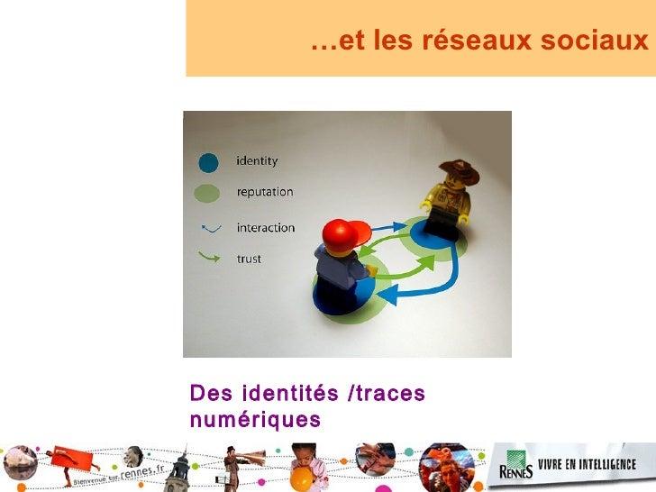 …et les réseaux sociaux     Des identités /traces numériques