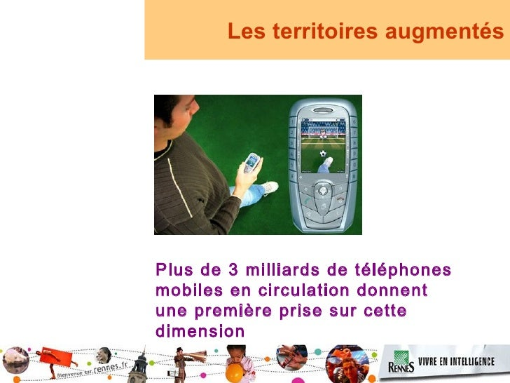 Les territoires augmentés     Plus de 3 milliards de téléphones mobiles en circulation donnent une première prise sur cett...